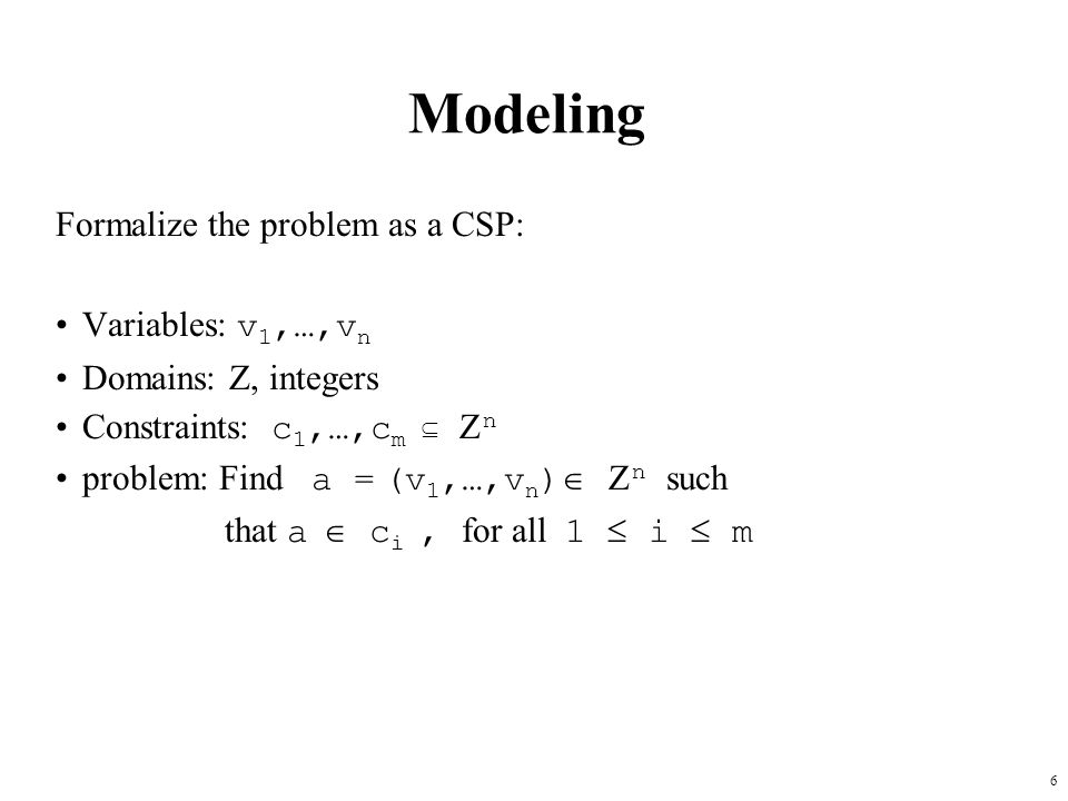 Modeling Formalize the problem as a CSP: Variables: v1,…,vn