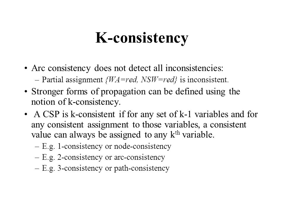 K-consistency Arc consistency does not detect all inconsistencies: