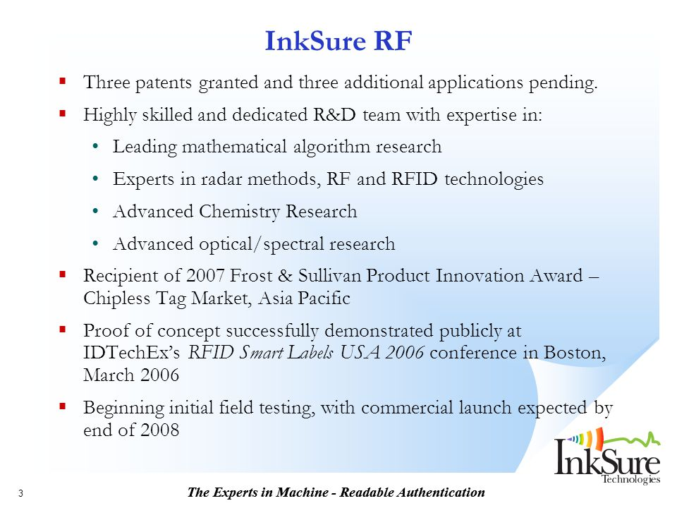 InkSure RF Three patents granted and three additional applications pending. Highly skilled and dedicated R&D team with expertise in: