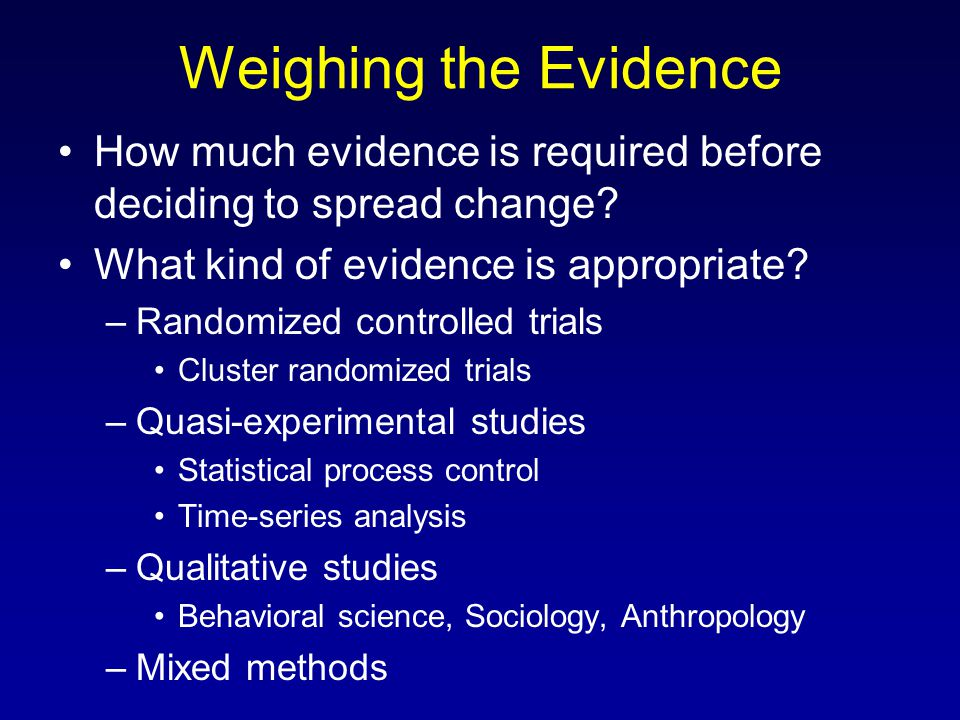 Weighing the Evidence How much evidence is required before deciding to spread change What kind of evidence is appropriate