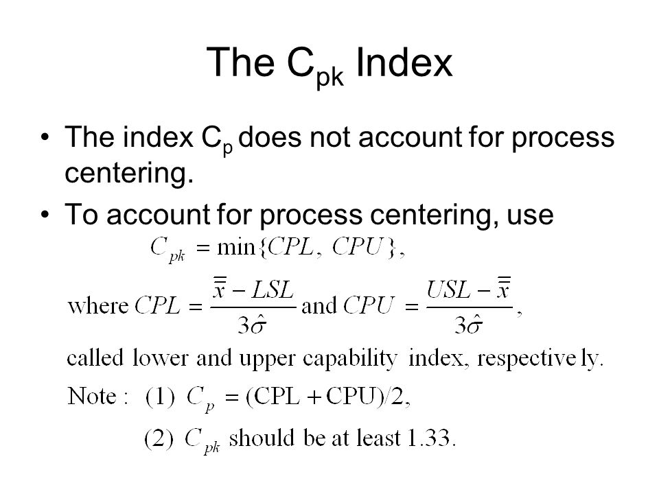 The Cpk Index The index Cp does not account for process centering.