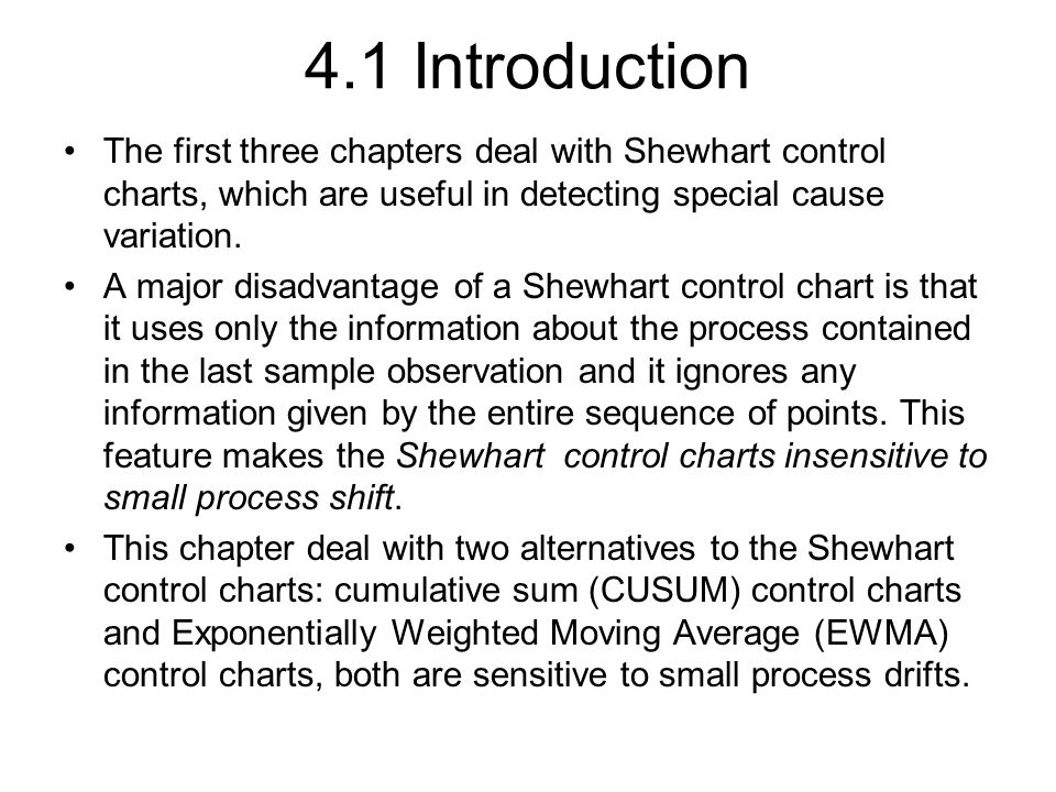4.1 Introduction The first three chapters deal with Shewhart control charts, which are useful in detecting special cause variation.