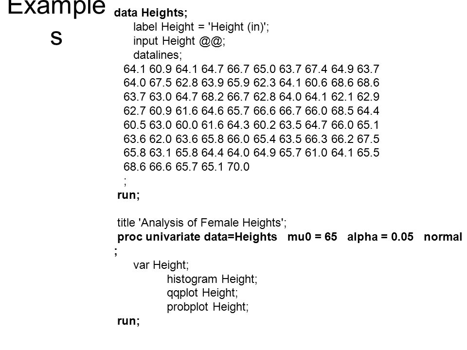 Examples data Heights; label Height = Height (in) ; input Height @@;