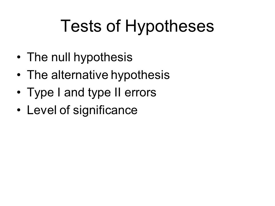Tests of Hypotheses The null hypothesis The alternative hypothesis