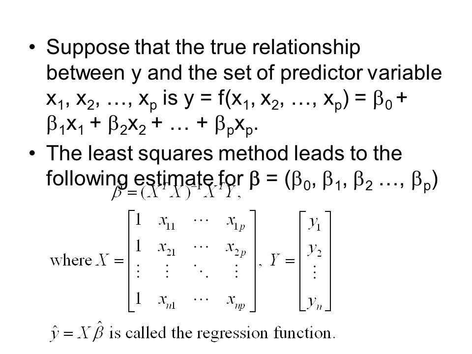 Suppose that the true relationship between y and the set of predictor variable x1, x2, …, xp is y = f(x1, x2, …, xp) = 0 + 1x1 + 2x2 + … + pxp.