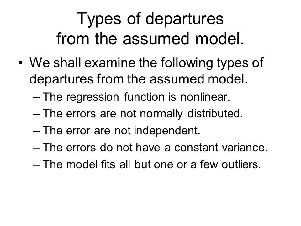 Types of departures from the assumed model.