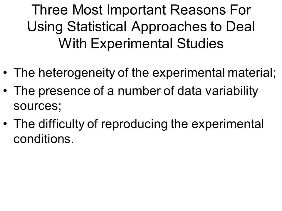 Three Most Important Reasons For Using Statistical Approaches to Deal With Experimental Studies