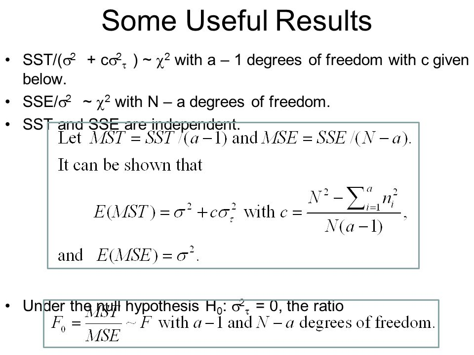 Some Useful Results SST/(2 + c2 ) ~ 2 with a – 1 degrees of freedom with c given below. SSE/2 ~ 2 with N – a degrees of freedom.