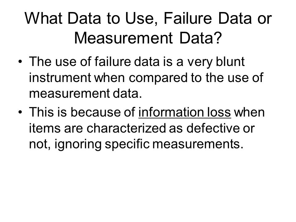 What Data to Use, Failure Data or Measurement Data