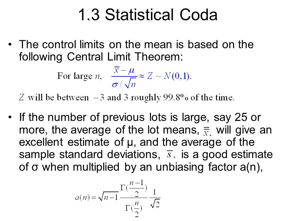 1.3 Statistical Coda The control limits on the mean is based on the following Central Limit Theorem: