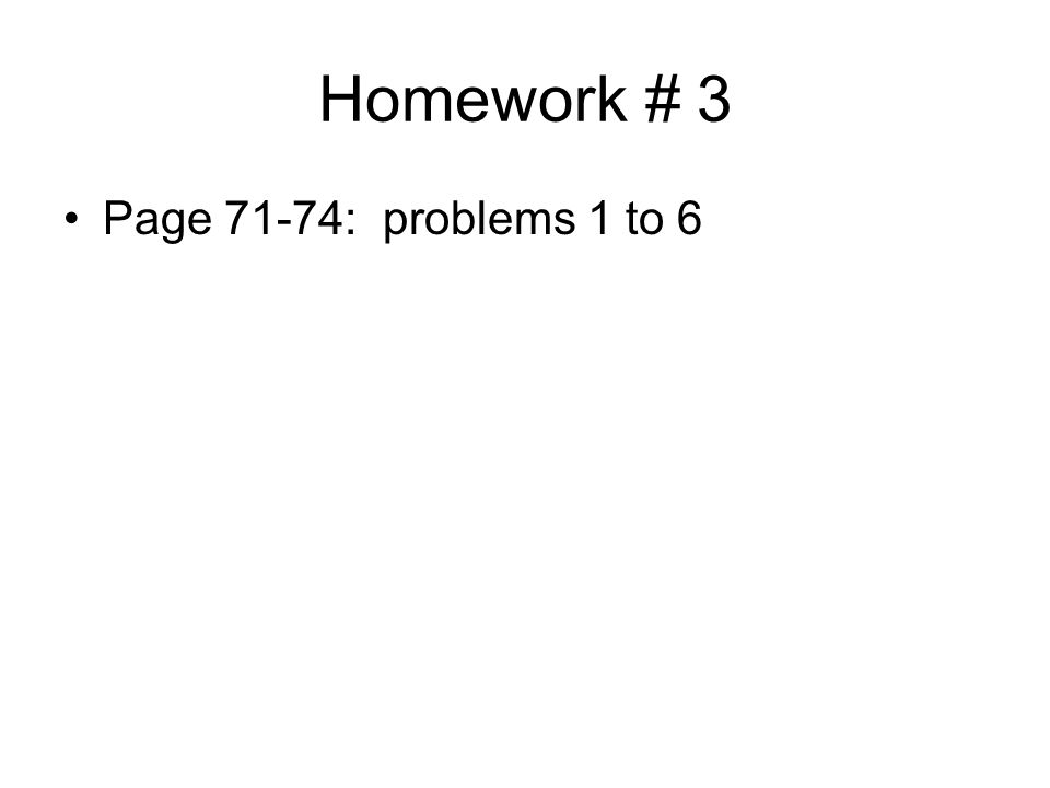 Homework # 3 Page 71-74: problems 1 to 6