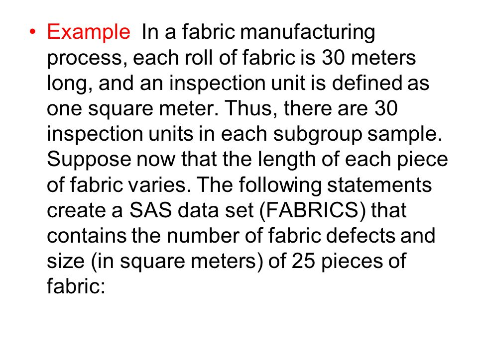 Example In a fabric manufacturing process, each roll of fabric is 30 meters long, and an inspection unit is defined as one square meter.