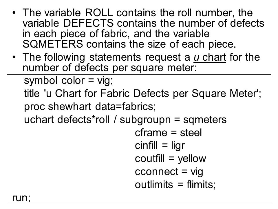 The variable ROLL contains the roll number, the variable DEFECTS contains the number of defects in each piece of fabric, and the variable SQMETERS contains the size of each piece.