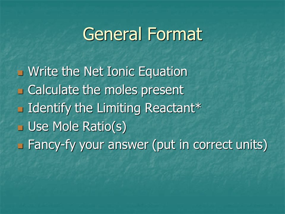 General Format Write the Net Ionic Equation