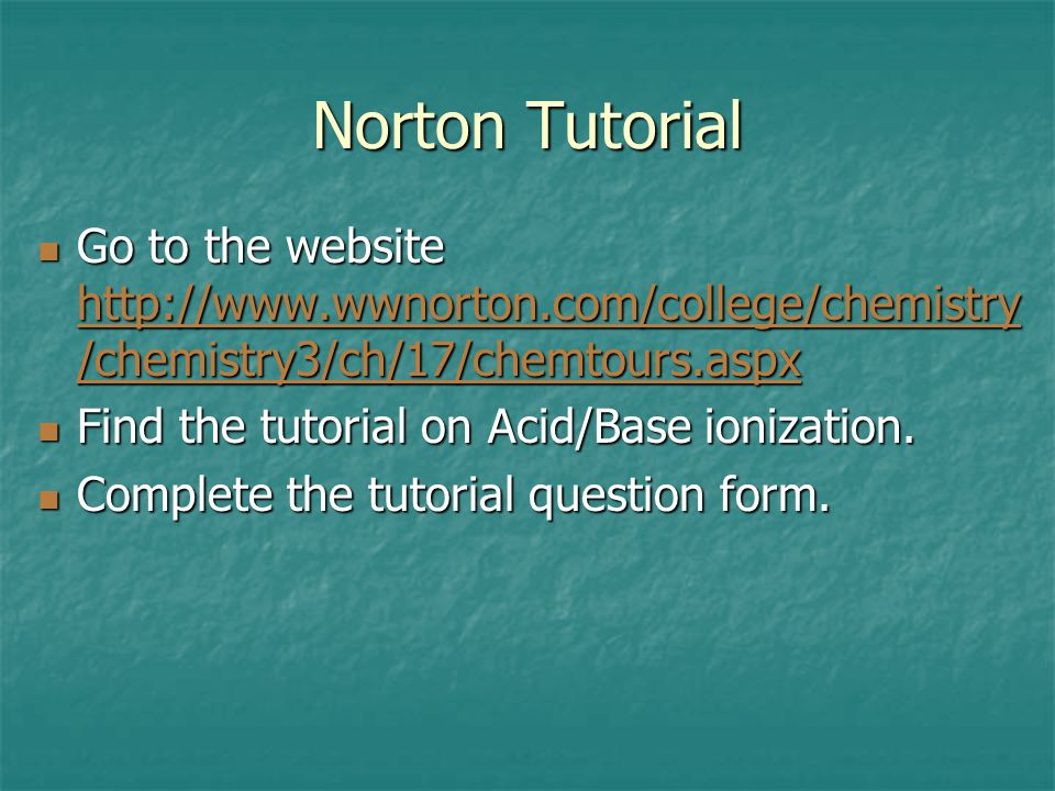 Norton Tutorial Go to the website http://www.wwnorton.com/college/chemistry/chemistry3/ch/17/chemtours.aspx.