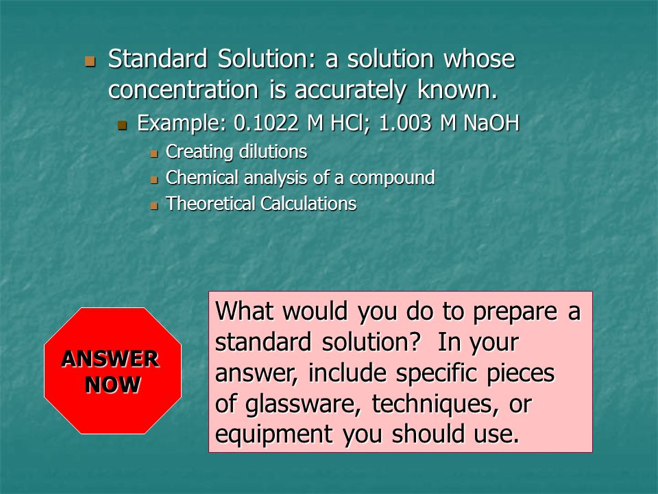 Standard Solution: a solution whose concentration is accurately known.