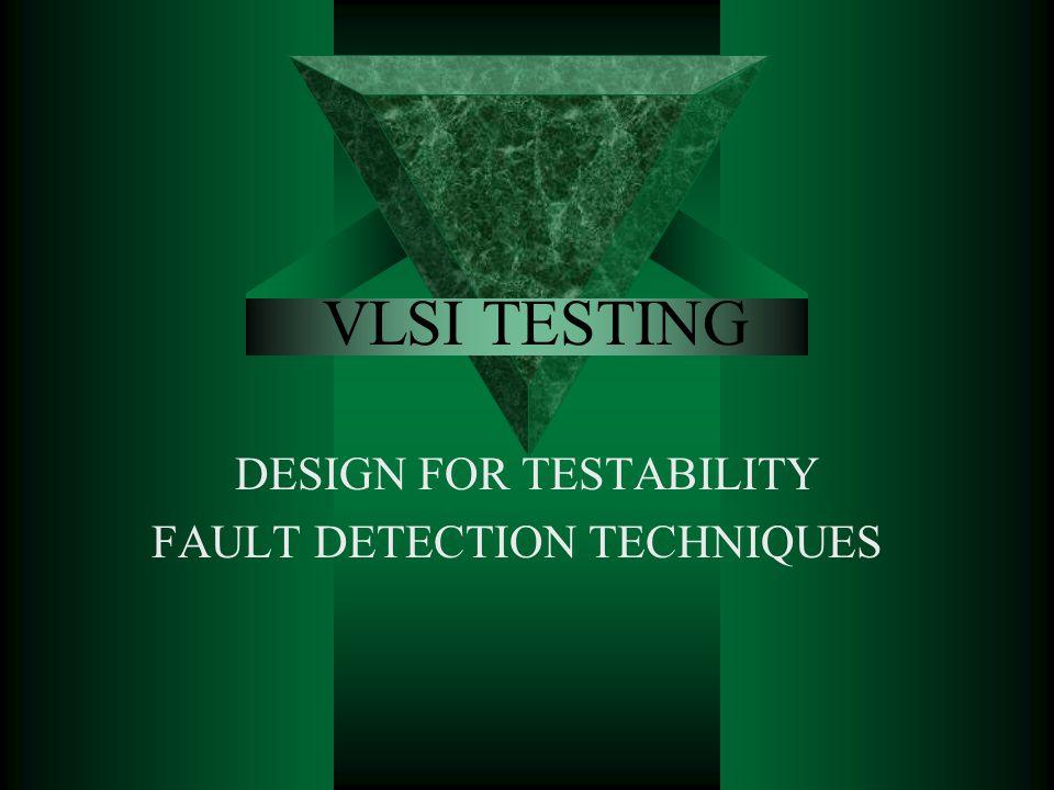 DESIGN FOR TESTABILITY FAULT DETECTION TECHNIQUES