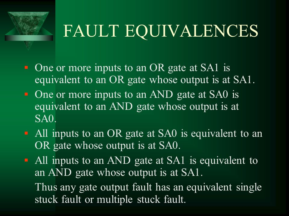 FAULT EQUIVALENCES One or more inputs to an OR gate at SA1 is equivalent to an OR gate whose output is at SA1.