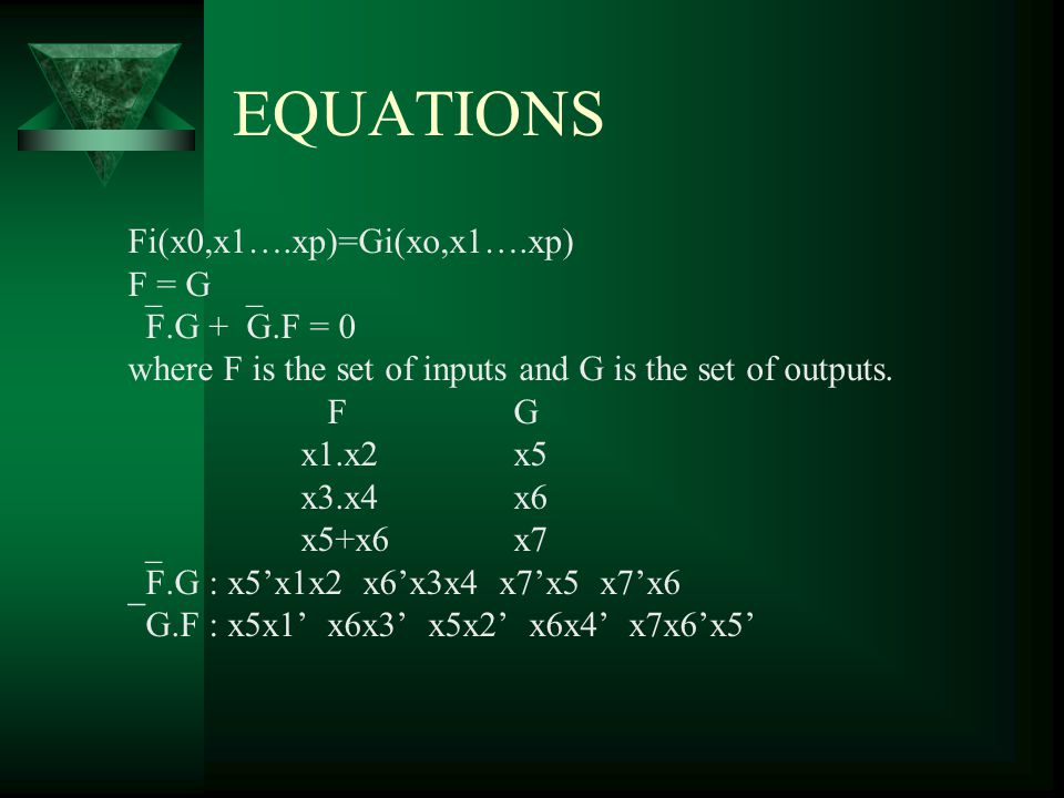 EQUATIONS Fi(x0,x1….xp)=Gi(xo,x1….xp) F = G F.G +G.F = 0