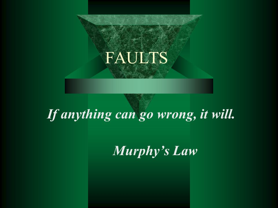 If anything can go wrong, it will. Murphy's Law