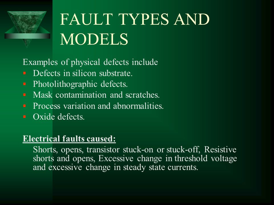 FAULT TYPES AND MODELS Examples of physical defects include