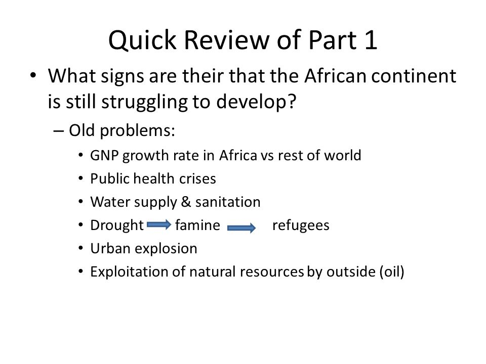 Quick Review of Part 1 What signs are their that the African continent is still struggling to develop
