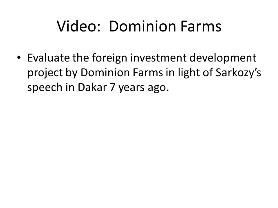 Video: Dominion Farms Evaluate the foreign investment development project by Dominion Farms in light of Sarkozy's speech in Dakar 7 years ago.