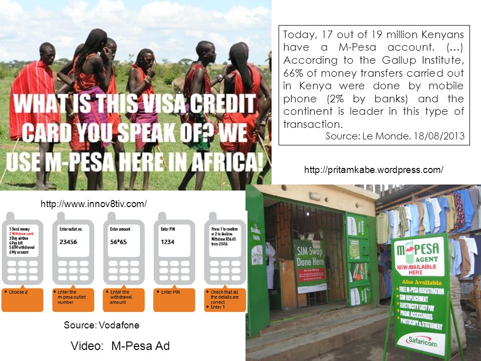 Today, 17 out of 19 million Kenyans have a M-Pesa account