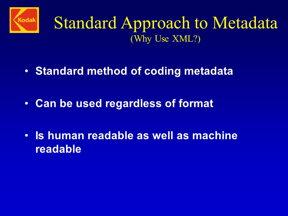 Standard Approach to Metadata (Why Use XML )