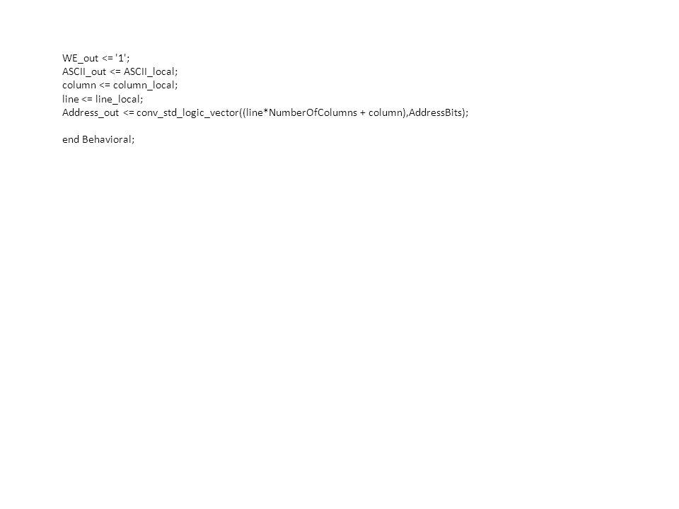 WE_out <= 1 ; ASCII_out <= ASCII_local; column <= column_local; line <= line_local;