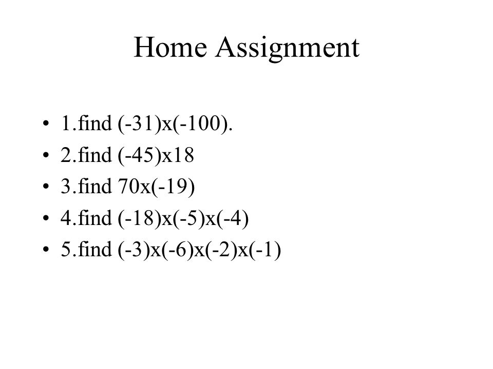 Home Assignment 1.find (-31)x(-100). 2.find (-45)x18 3.find 70x(-19)