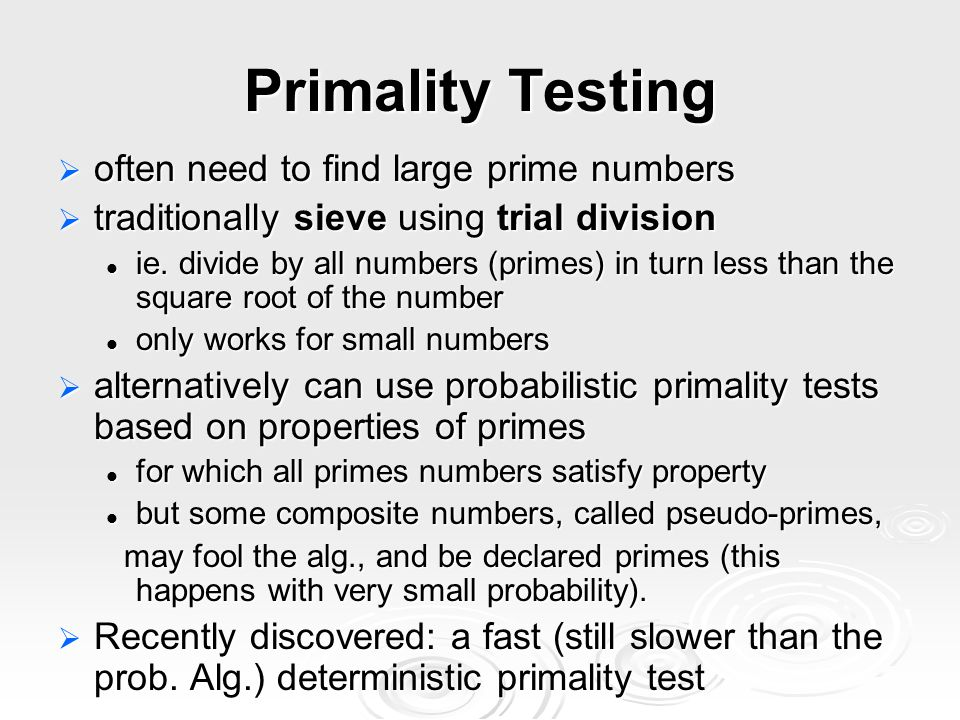 Primality Testing often need to find large prime numbers