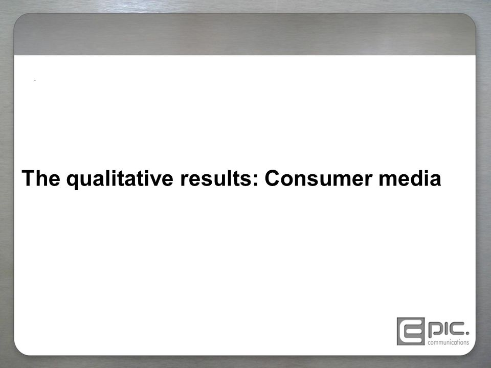 The qualitative results: Consumer media