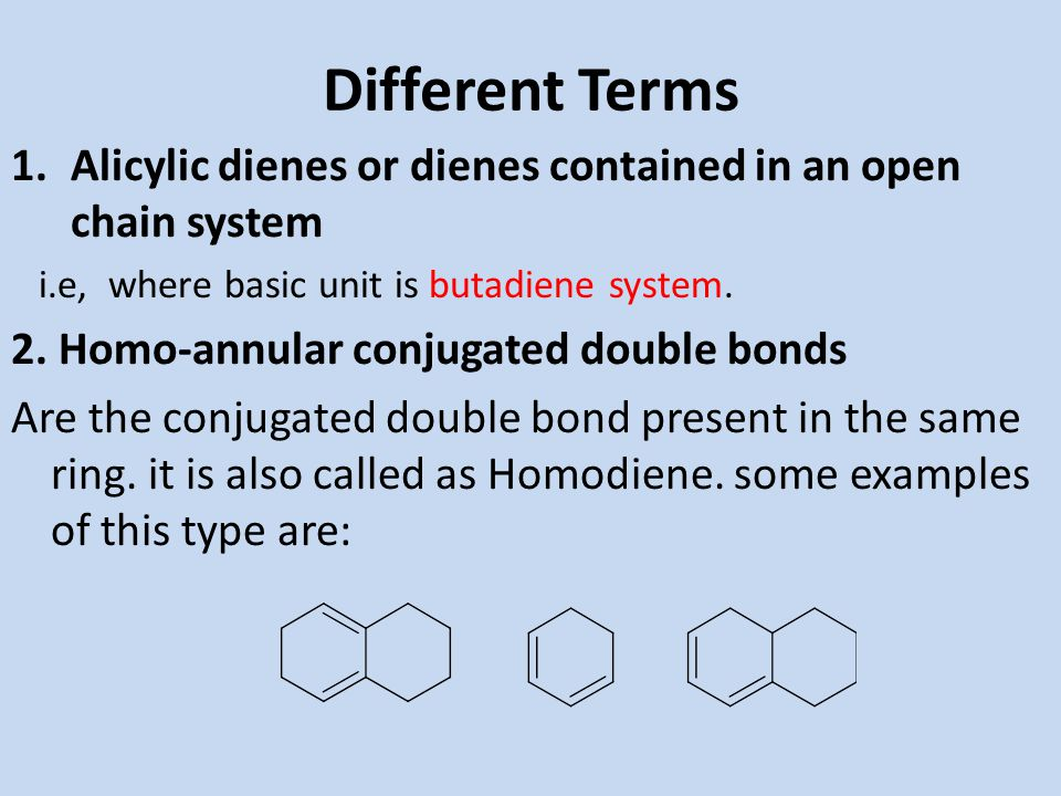 Different Terms Alicylic dienes or dienes contained in an open chain system. i.e, where basic unit is butadiene system.