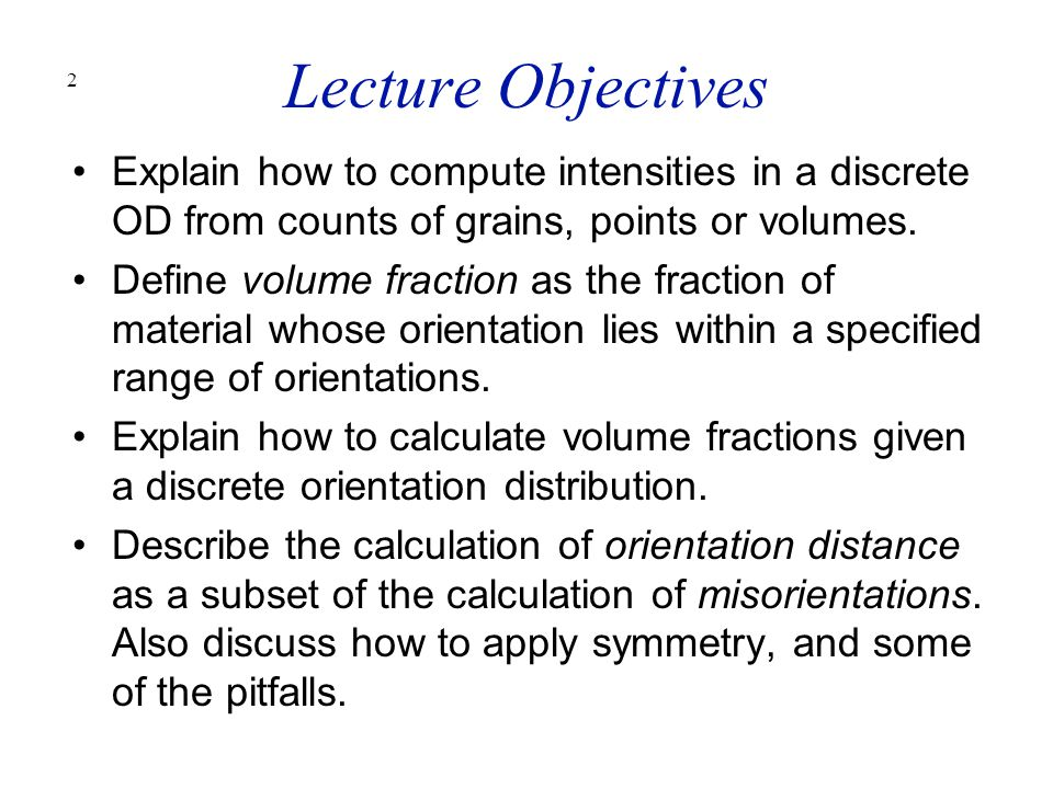 Lecture Objectives Explain how to compute intensities in a discrete OD from counts of grains, points or volumes.