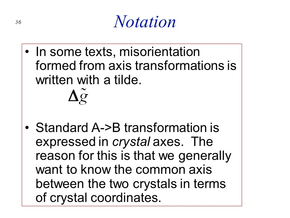 Notation In some texts, misorientation formed from axis transformations is written with a tilde.