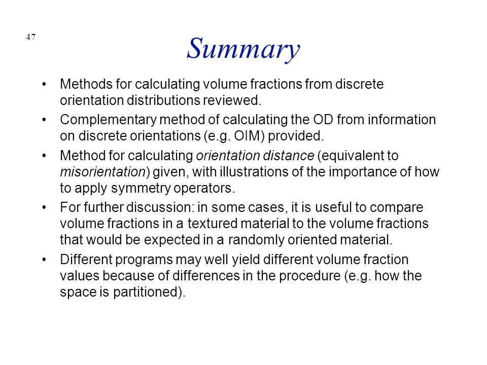 Summary Methods for calculating volume fractions from discrete orientation distributions reviewed.