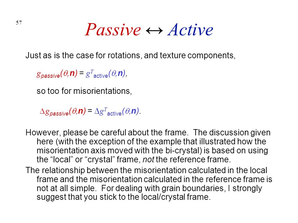 Passive ↔ Active Just as is the case for rotations, and texture components, gpassive(q,n) = gTactive(q,n), so too for misorientations,