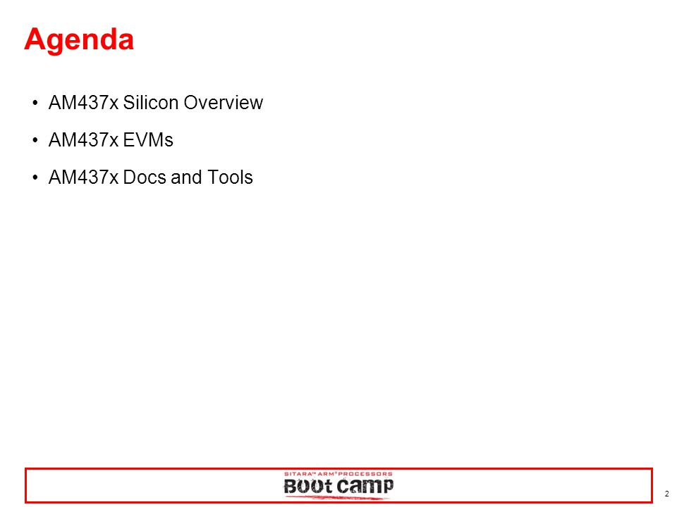 Agenda AM437x Silicon Overview AM437x EVMs AM437x Docs and Tools