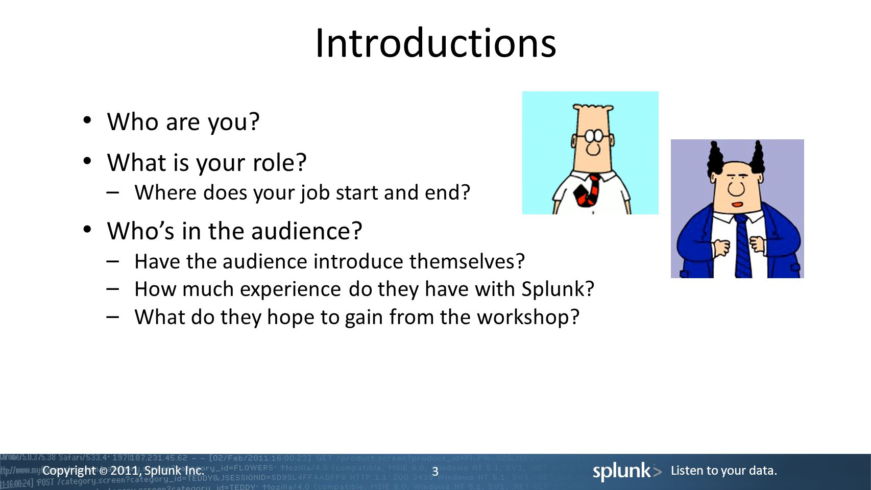 Introductions Who are you What is your role Who's in the audience