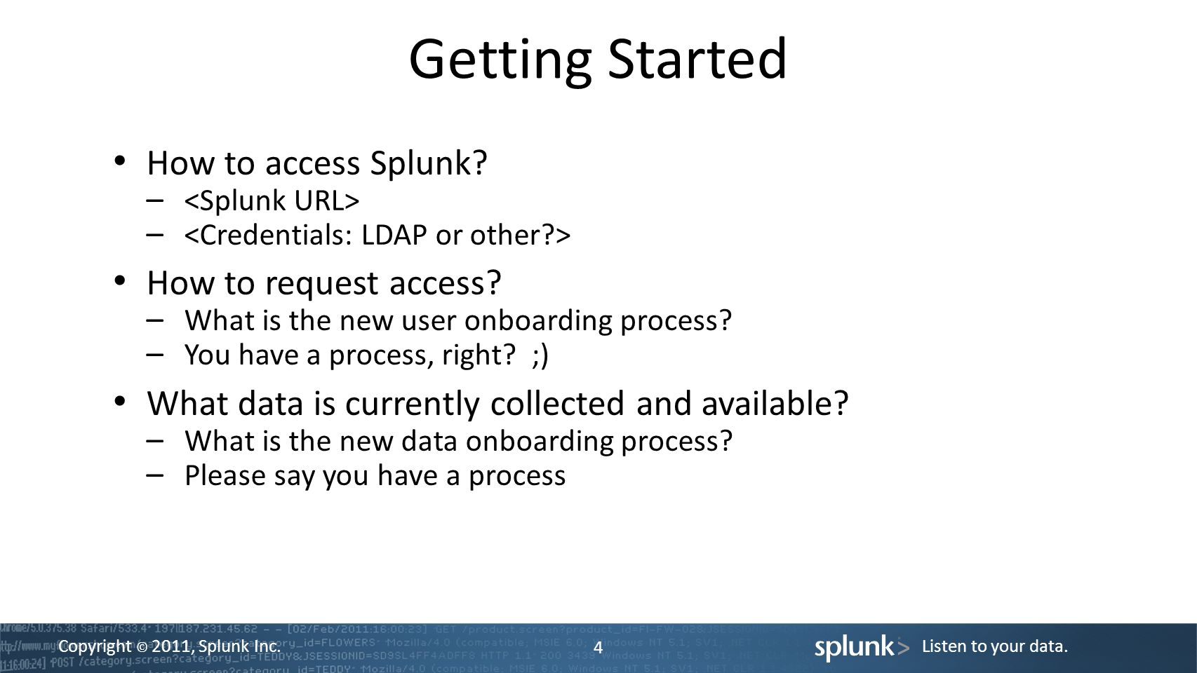 Getting Started How to access Splunk How to request access