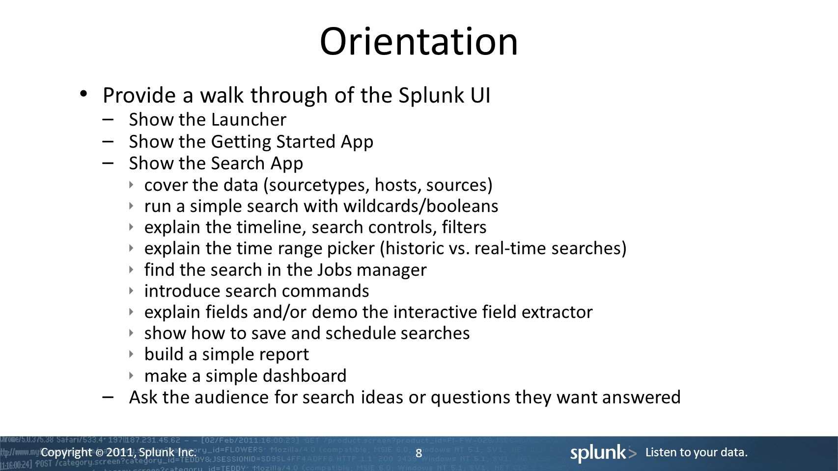 Orientation Provide a walk through of the Splunk UI Show the Launcher