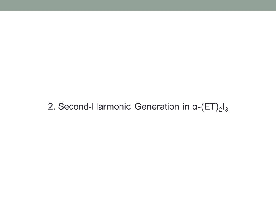 2. Second-Harmonic Generation in α-(ET)2I3