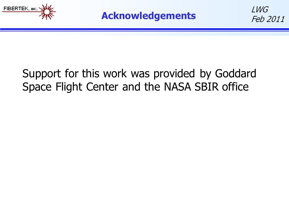 Acknowledgements Support for this work was provided by Goddard Space Flight Center and the NASA SBIR office.