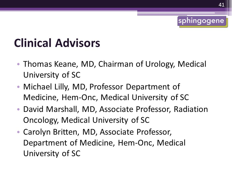 Clinical Advisors Thomas Keane, MD, Chairman of Urology, Medical University of SC.
