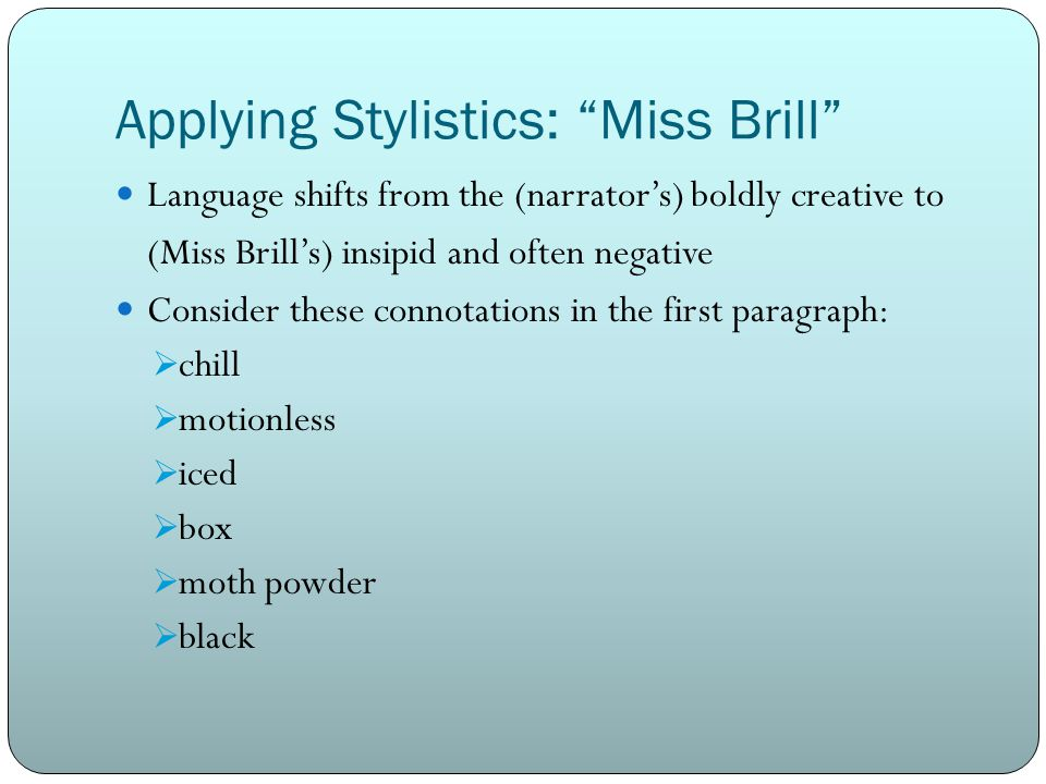 language used in miss brill Analysis of literary elements for example, if you were writing on miss brill, you could show how the central symbol of her fur reveals the theme why does the narrator choose certain language, report the details that he/she does.