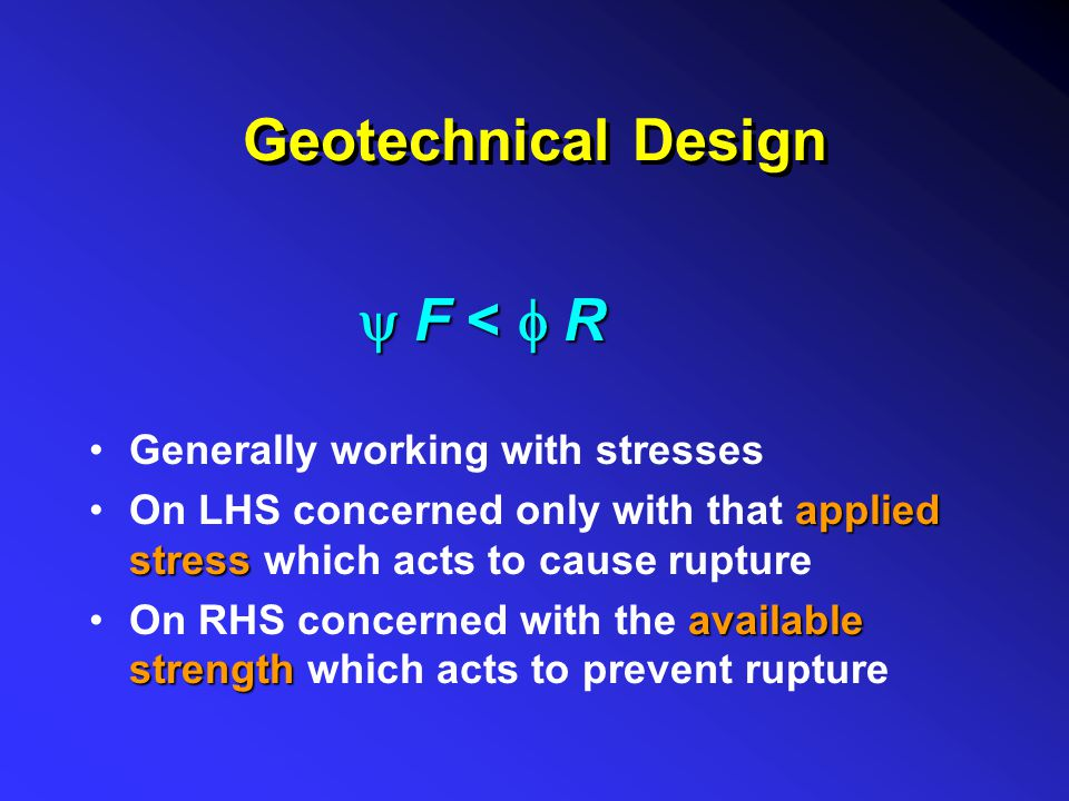 Geotechnical Design y F < f R Generally working with stresses