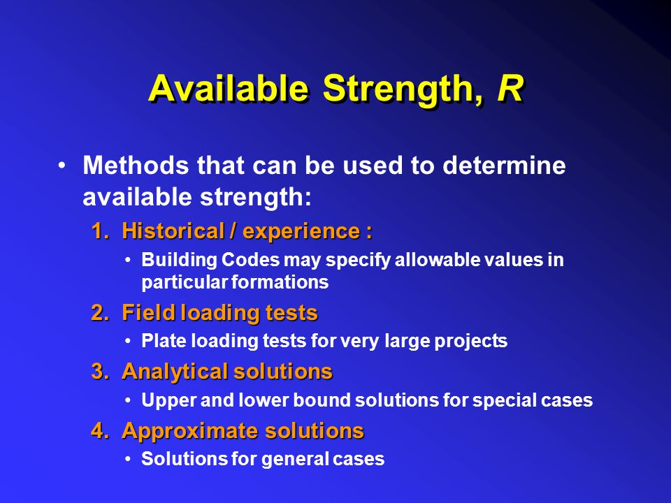 Available Strength, R Methods that can be used to determine available strength: 1. Historical / experience :