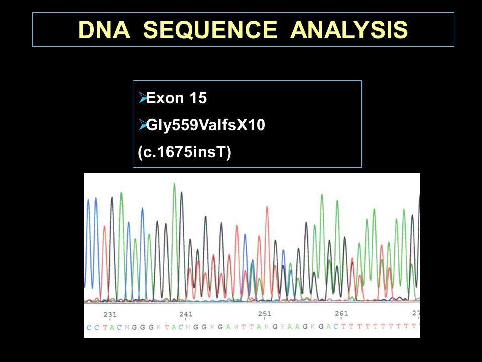 DNA SEQUENCE ANALYSIS Exon 15 Gly559ValfsX10 (c.1675insT)