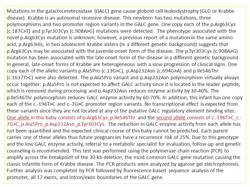 Mutations in the galactocerebrosidase (GALC) gene cause globoid cell leukodystrophy (GLD or Krabbe disease).